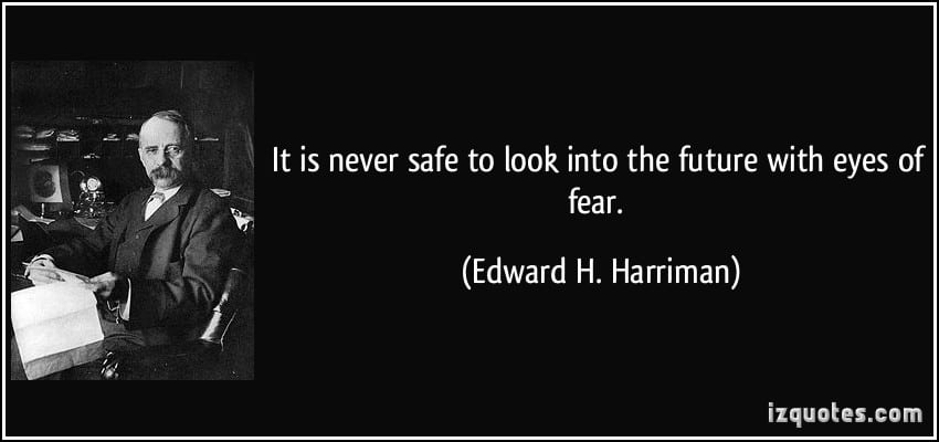 quote-it-is-never-safe-to-look-into-the-future-with-eyes-of-fear-edward-h-harrimalignthoughts-inspiartional-quotes-about-life