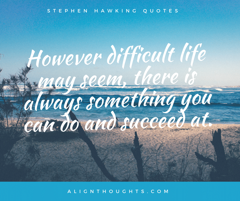 STEPHEN HAWKING life quotes-Best-Quotes-For-Life-alignthoughts