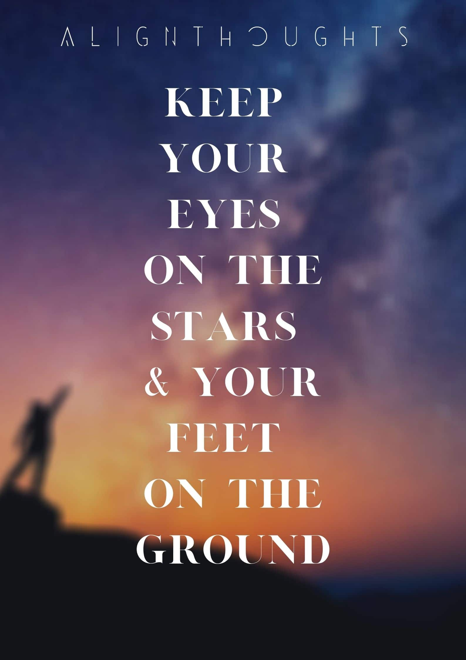 quote about stars-Keep Your Eyes On The Stars And Your Feet On The Ground-alignthoughts